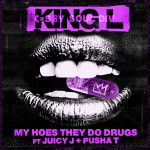 King L – My Hoes They Do Drugs (Ft. Juicy J & Pusha T) (C&S by Soul Division)