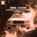 100s – Closer feat. Mondre & Nacho Picasso (Blue Sky Black Death Remix)