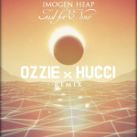 Imogen Heap – Just For Now (OZZIE x Hucci Remix)