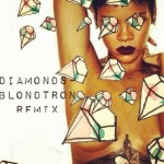 Rihanna – Diamonds (Blondtron Remix)