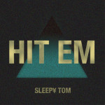 Sleepy Tom – Hit Em