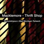Macklemore – Thrift Shop (Moduloktopus x Madd Martigann ReTwerk)
