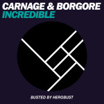 Borgore & Carnage – Incredible (BUSTED by heRobust)