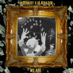 heRobust X gLAdiator – We Are