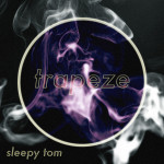 Sleepy Tom – Trapeze
