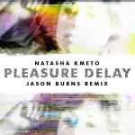 Natasha Kmeto – Pleasure Delay (Jason Burns Remix)