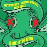 Tittsworth & Shelco Garcia & TEENWOLF – Give It To Dem