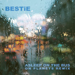 BESTiE – Asleep On The Bus (On Planets Remix)