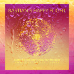 Bastian's Happy Flight – Come For The Early (Stay For The Late) (Sweater Beats Remix)