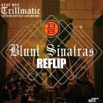 A$AP Nast – Trillmatic (Blunt Sinatras ReFlip)