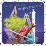 Para One – You Too (Sleepy Tom 'Yeah' Edit)