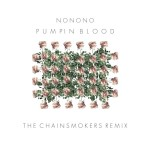 NONONO – Pumpin Blood (The Chainsmokers Remix)