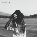ODESZA – Sun Models (feat. Madelyn Grant)