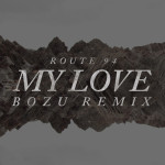Route 94 – My Love (Bozu Remix)