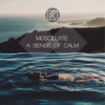 Moscillate – A Sense Of Calm