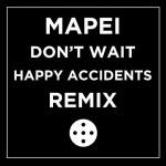 Mapei – Don't Wait (Happy Accidents Vocal Remix)