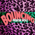 Premier: Pigeon Hole – Bouncing
