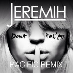 Jeremih – Don't Tell Em (Pacific Remix)