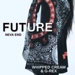 Premiere: Future – Neva End (WHIPPED CREAM & G – Rex Remix)