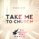 Hozier – Take Me to Church (The Golden Pony Remix)