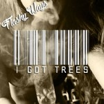 Flashy Ways – I Got Trees