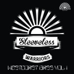 SLEEVELESS WARRIORS : West Coast Bass Vol. 1
