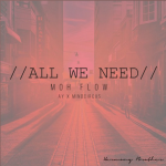Moh Flow – All We Need (Us)