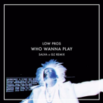 Low Pros feat. Que – Who Wanna Play (Salva & GZ Remix)