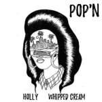 WHIPPED CREAM & Holly – POP'N
