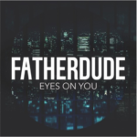 Father Dude – Eyes On You