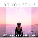 Unkle Ricky – Do You Still? (Feat. Mickey Shiloh)