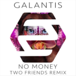 Galantis – No Money (Two Friends Remix)