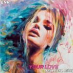 ENV – Your Love (feat. Little Nikki)