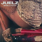Juelz – Whine & Kotch