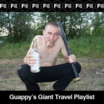 Guappy's Giant Travel Playlist part deux